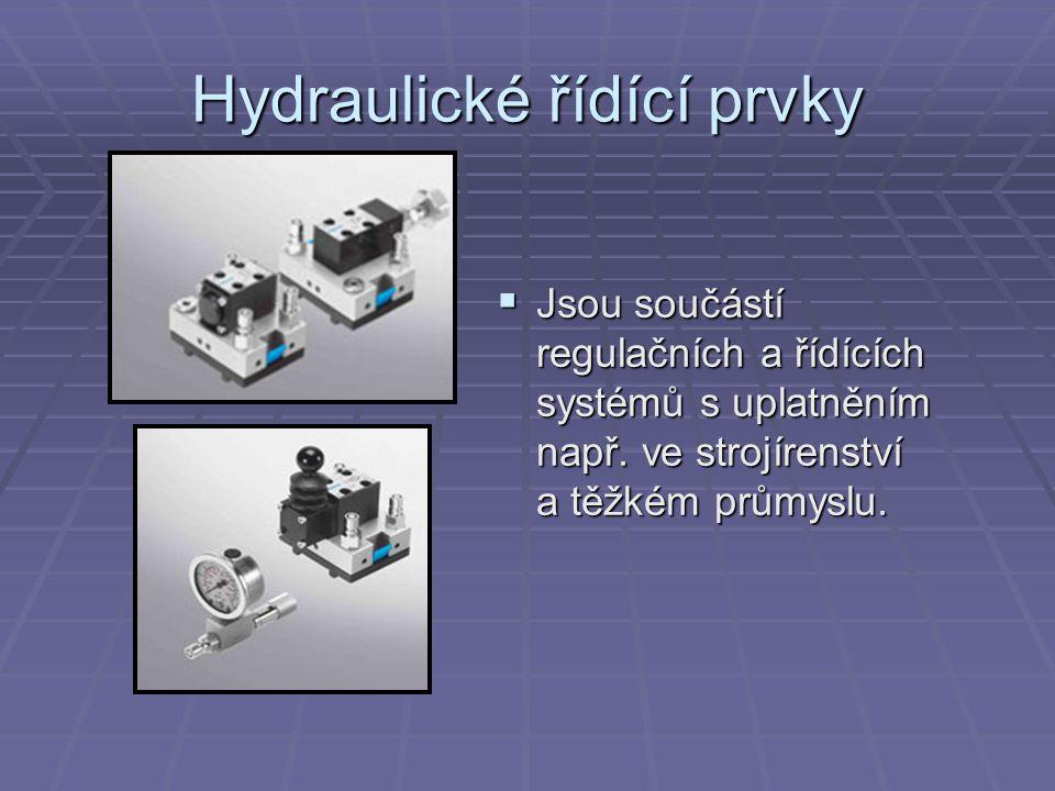 Hydraulické řídící prvky  Jsou součástí regulačních a řídících systémů s uplatněním např. ve strojírenství a těžkém průmyslu.