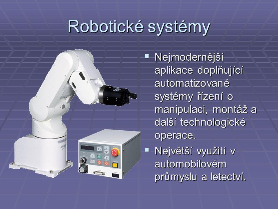 Robotické systémy  Nejmodernější aplikace doplňující automatizované systémy řízení o manipulaci, montáž a další technologické operace.  Největší vyu