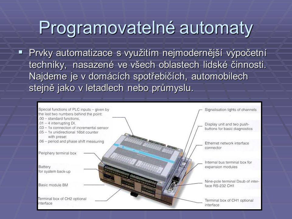 Programovatelné automaty  Prvky automatizace s využitím nejmodernější výpočetní techniky, nasazené ve všech oblastech lidské činnosti. Najdeme je v d