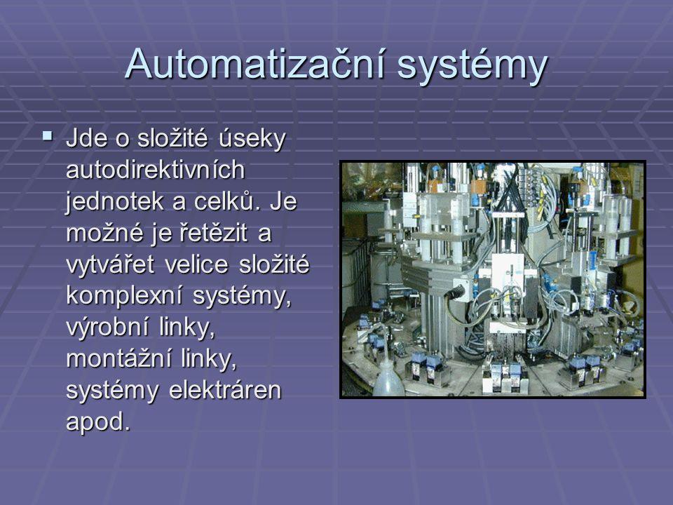 Automatizační systémy  Jde o složité úseky autodirektivních jednotek a celků. Je možné je řetězit a vytvářet velice složité komplexní systémy, výrobn