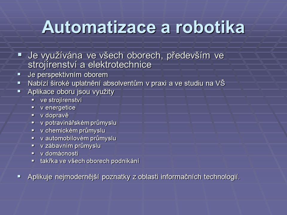 Automatizace a robotika  Je využívána ve všech oborech, především ve strojírenství a elektrotechnice  Je perspektivním oborem  Nabízí široké uplatn