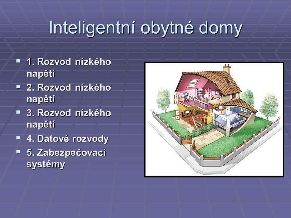 Inteligentní obytné domy  1. Rozvod nízkého napětí  2. Rozvod nízkého napětí  3. Rozvod nízkého napětí  4. Datové rozvody  5. Zabezpečovací systé