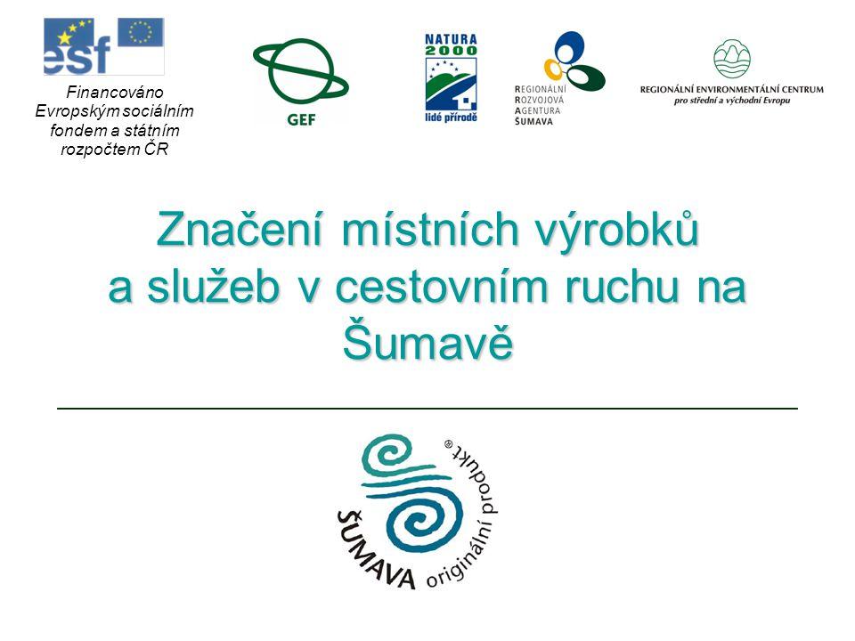 Značení místních výrobků a služeb v cestovním ruchu na Šumavě Financováno Evropským sociálním fondem a státním rozpočtem ČR