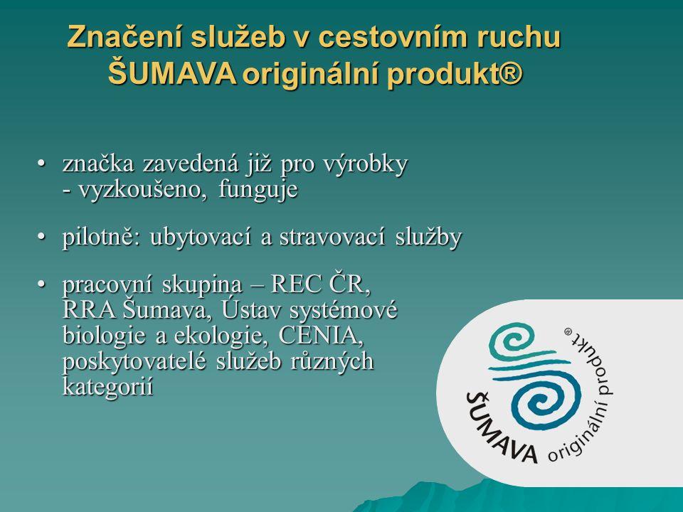 značka zavedená již pro výrobky - vyzkoušeno, fungujeznačka zavedená již pro výrobky - vyzkoušeno, funguje pilotně: ubytovací a stravovací službypilotně: ubytovací a stravovací služby pracovní skupina – REC ČR, RRA Šumava, Ústav systémové biologie a ekologie, CENIA, poskytovatelé služeb různých kategoriípracovní skupina – REC ČR, RRA Šumava, Ústav systémové biologie a ekologie, CENIA, poskytovatelé služeb různých kategorií Značení služeb v cestovním ruchu ŠUMAVA originální produkt®