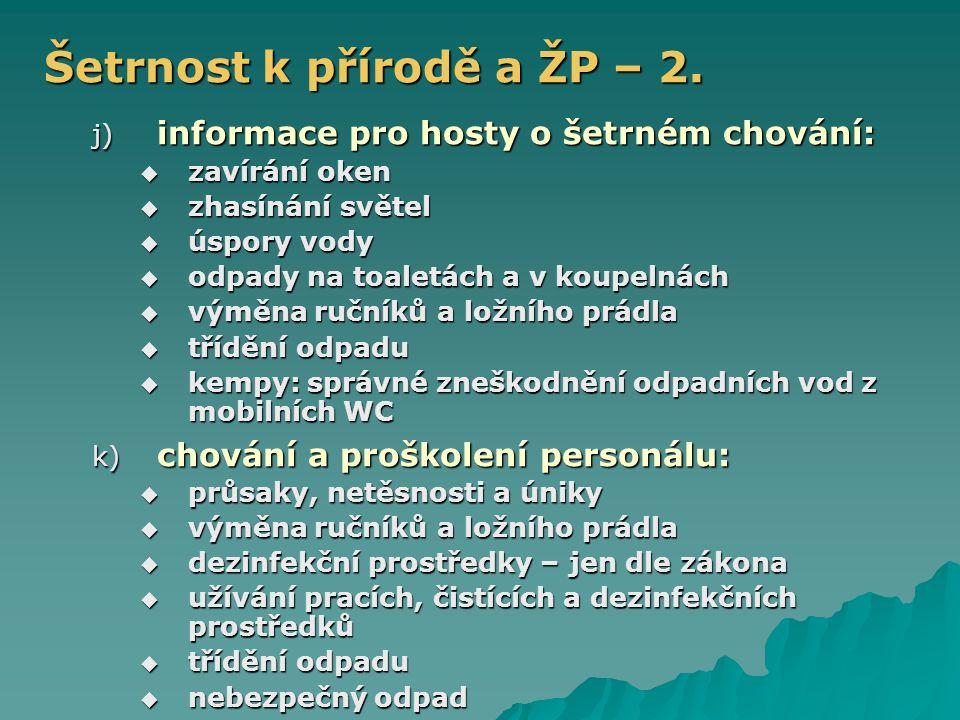 Šetrnost k přírodě a ŽP – 2. j) informace pro hosty o šetrném chování:  zavírání oken  zhasínání světel  úspory vody  odpady na toaletách a v koup