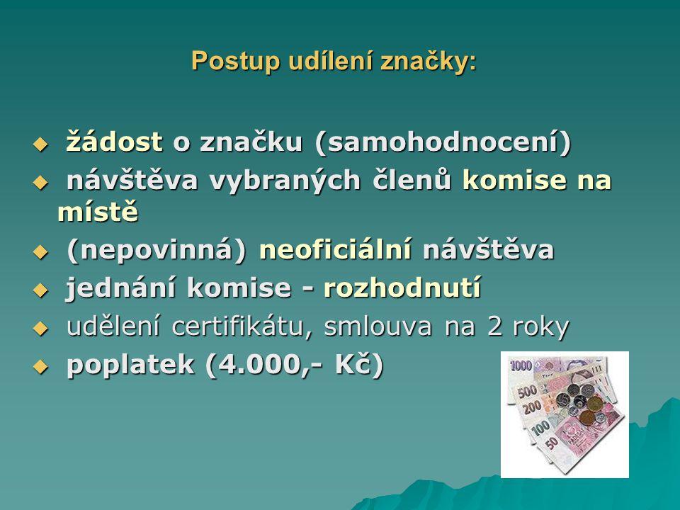 Postup udílení značky:  žádost o značku (samohodnocení)  návštěva vybraných členů komise na místě  (nepovinná) neoficiální návštěva  jednání komise - rozhodnutí  udělení certifikátu, smlouva na 2 roky  poplatek (4.000,- Kč)