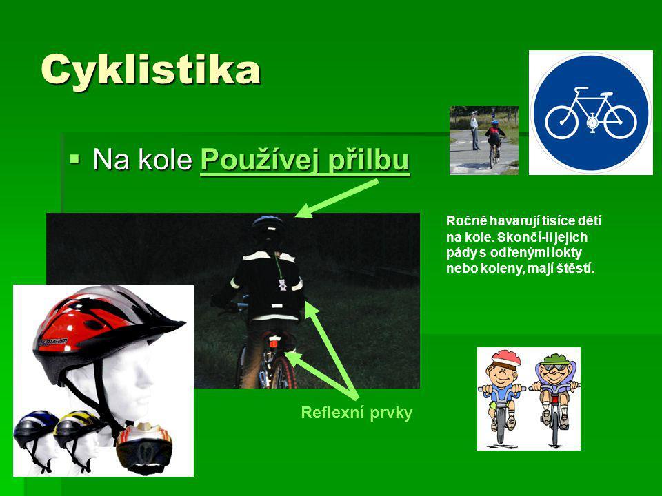 Cyklistika  Na kole Používej přilbu Používej přilbuPoužívej přilbu Ročně havarují tisíce dětí na kole.