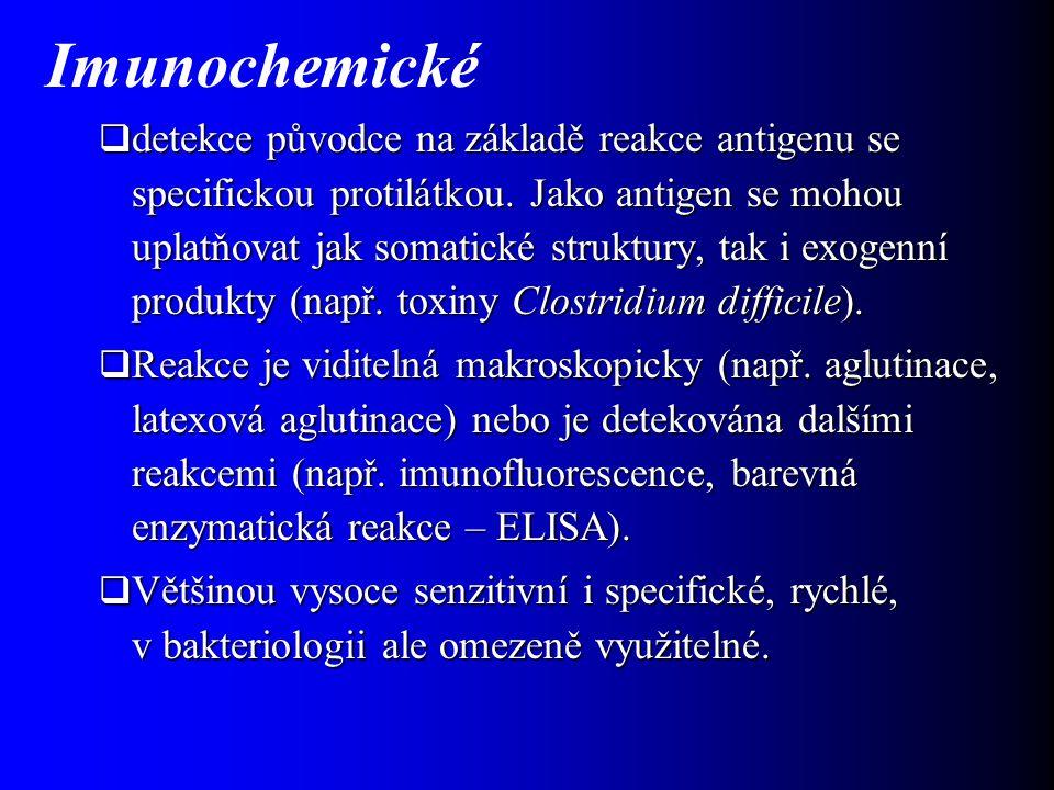 Imunochemické  detekce původce na základě reakce antigenu se specifickou protilátkou. Jako antigen se mohou uplatňovat jak somatické struktury, tak i