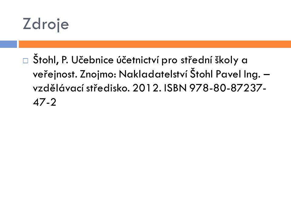 Zdroje  Štohl, P. Učebnice účetnictví pro střední školy a veřejnost. Znojmo: Nakladatelství Štohl Pavel Ing. – vzdělávací středisko. 2012. ISBN 978-8