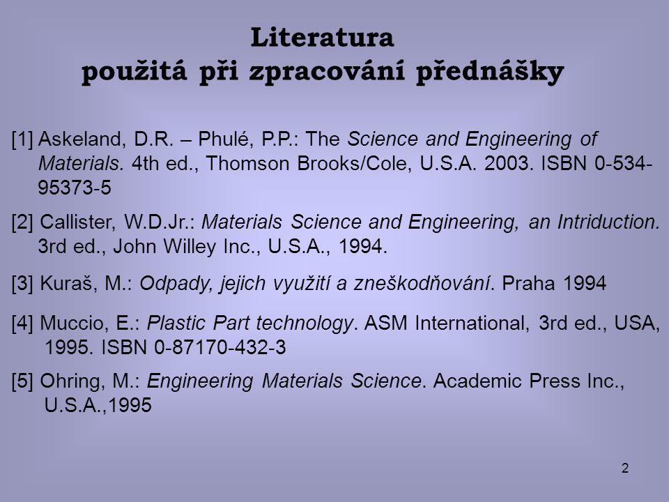 2 Literatura použitá při zpracování přednášky [1] Askeland, D.R. – Phulé, P.P.: The Science and Engineering of Materials. 4th ed., Thomson Brooks/Cole