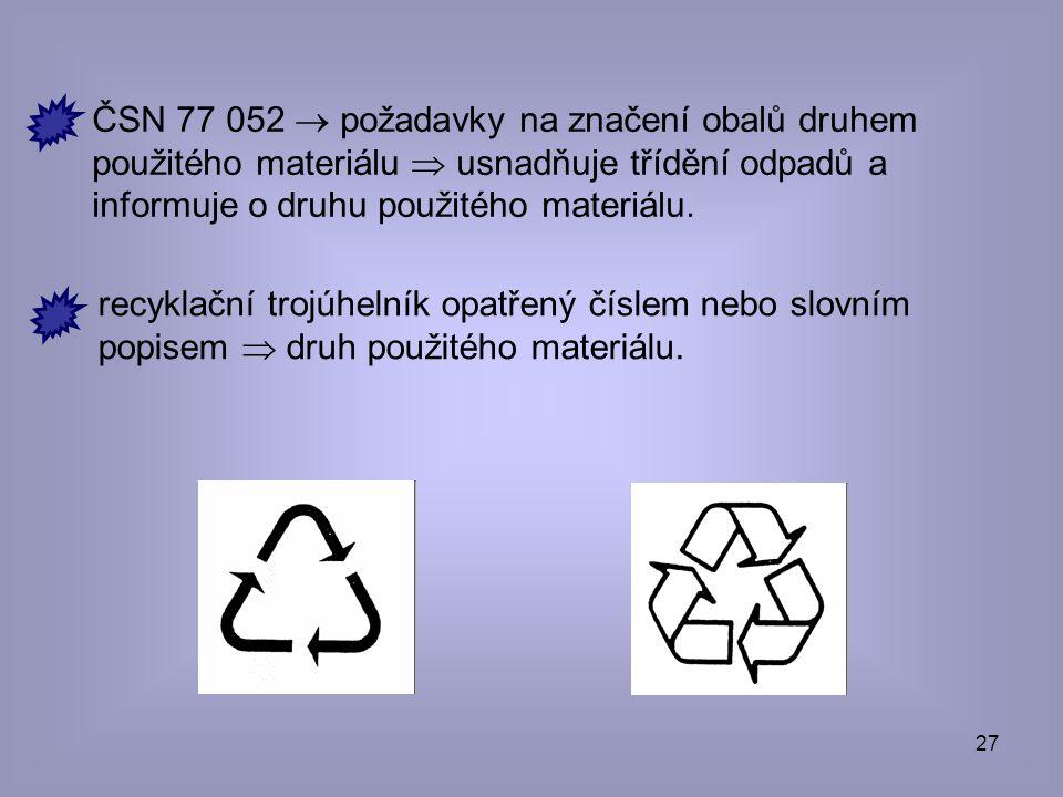27 ČSN 77 052  požadavky na značení obalů druhem použitého materiálu  usnadňuje třídění odpadů a informuje o druhu použitého materiálu. recyklační t