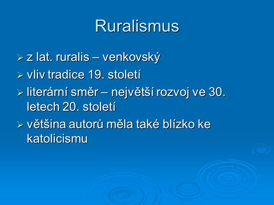 Ruralismus  z lat. ruralis – venkovský  vliv tradice 19. století  literární směr – největší rozvoj ve 30. letech 20. století  většina autorů měla