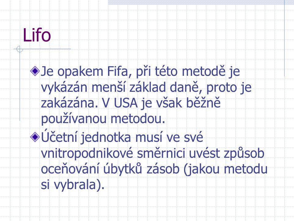 Lifo Je opakem Fifa, při této metodě je vykázán menší základ daně, proto je zakázána. V USA je však běžně používanou metodou. Účetní jednotka musí ve