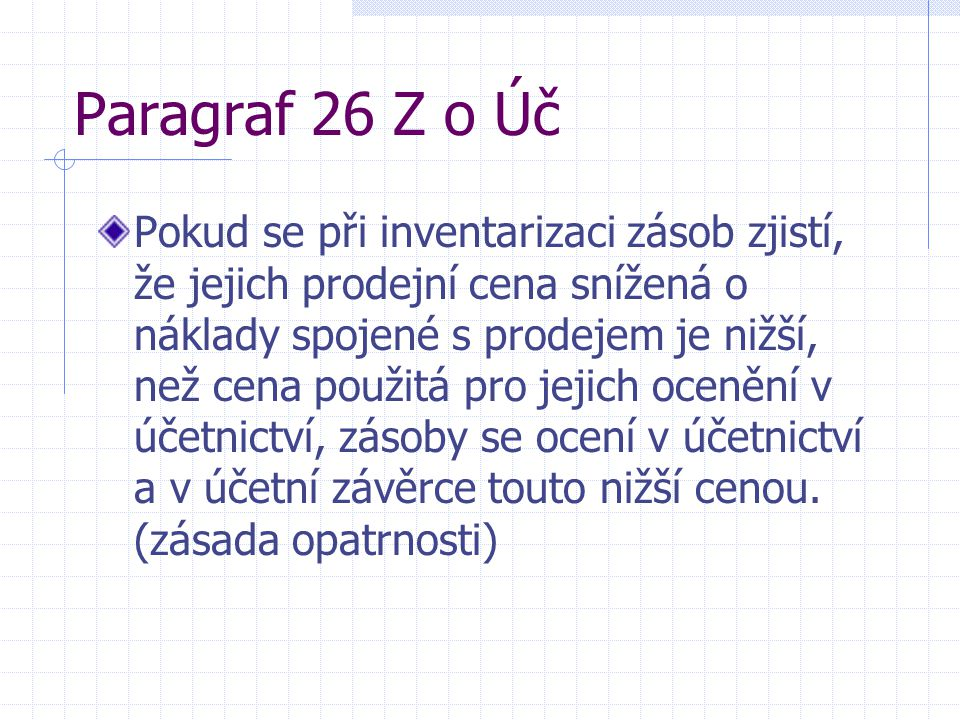 Paragraf 26 Z o Úč Pokud se při inventarizaci zásob zjistí, že jejich prodejní cena snížená o náklady spojené s prodejem je nižší, než cena použitá pr