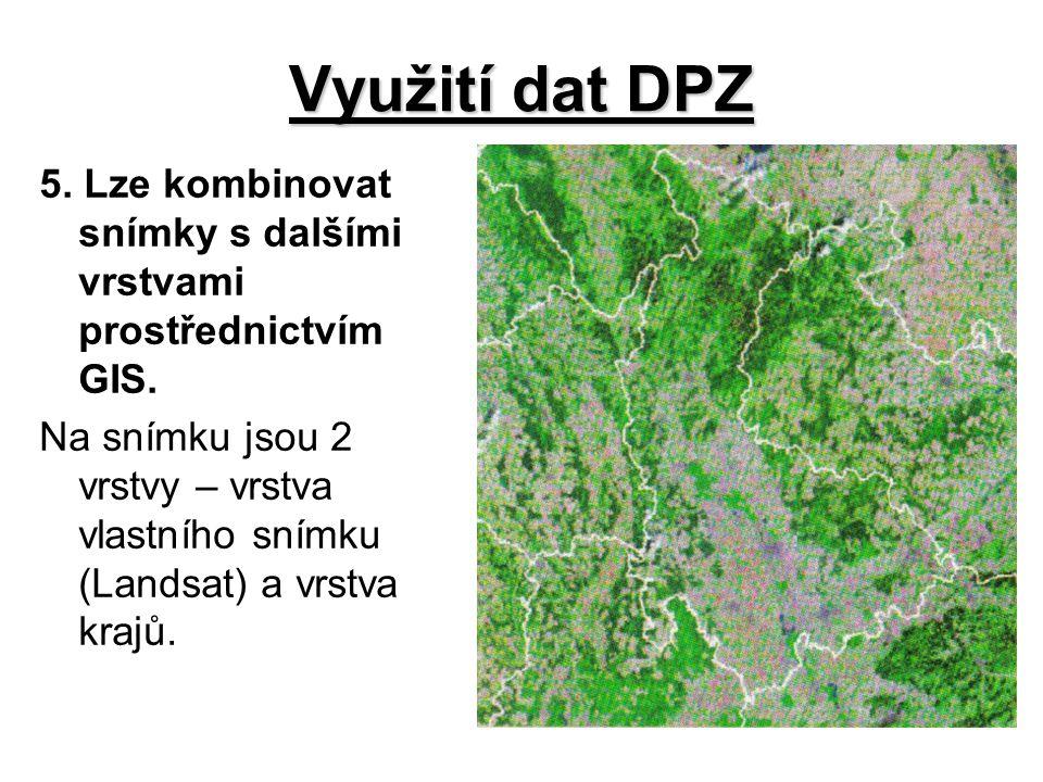 Využití dat DPZ 5.Lze kombinovat snímky s dalšími vrstvami prostřednictvím GIS.