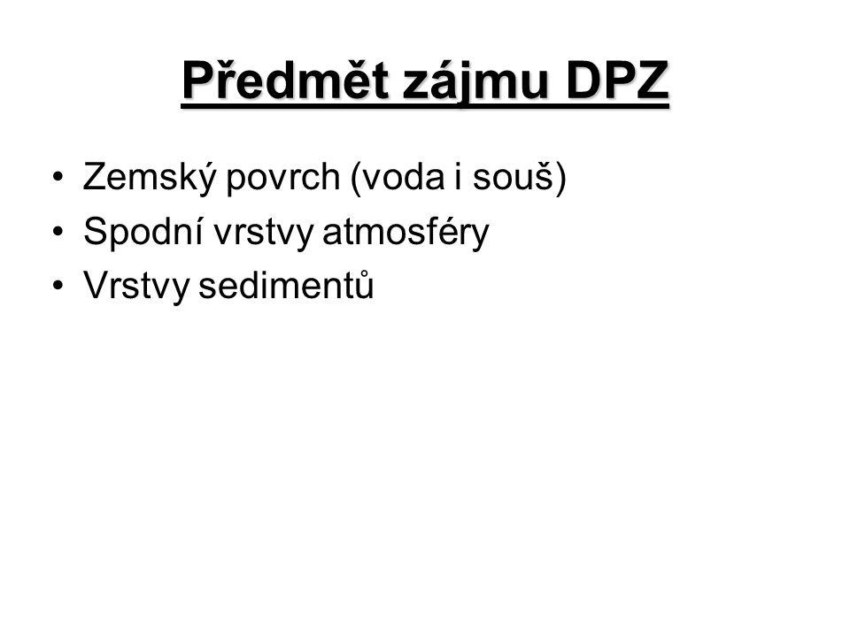 Předmět zájmu DPZ Zemský povrch (voda i souš) Spodní vrstvy atmosféry Vrstvy sedimentů
