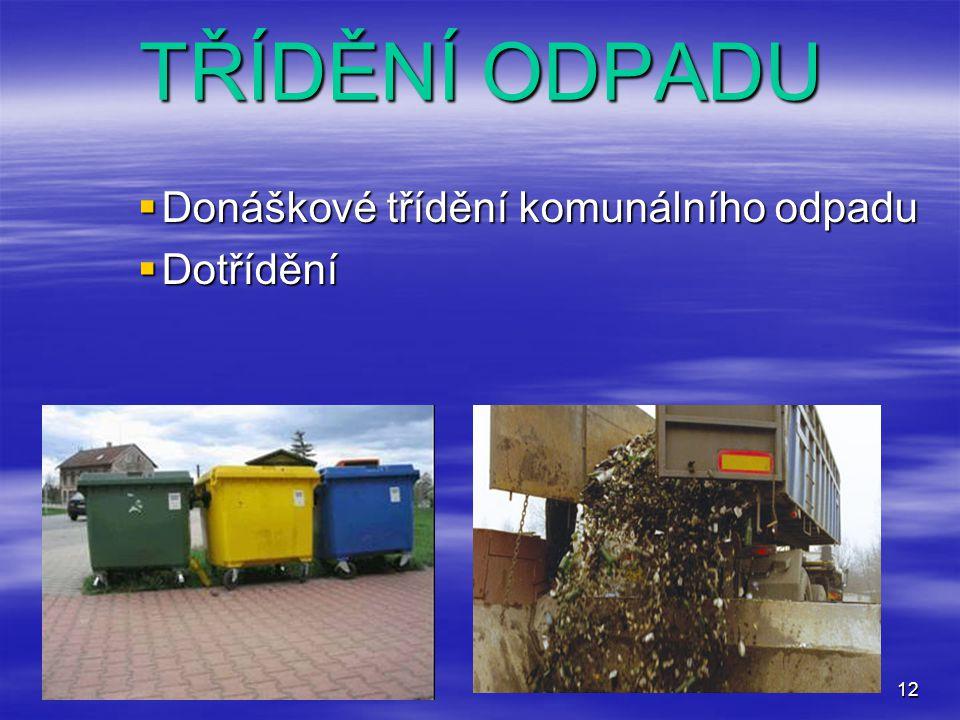 12 TŘÍDĚNÍ ODPADU  Donáškové třídění komunálního odpadu  Dotřídění