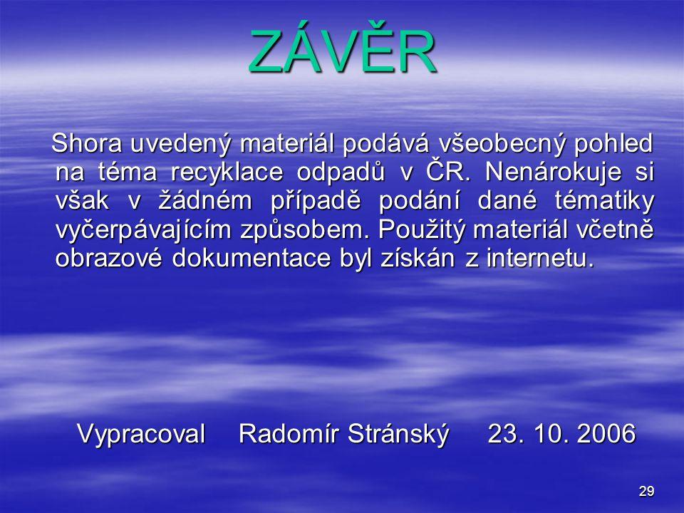 29ZÁVĚR Shora uvedený materiál podává všeobecný pohled na téma recyklace odpadů v ČR. Nenárokuje si však v žádném případě podání dané tématiky vyčerpá