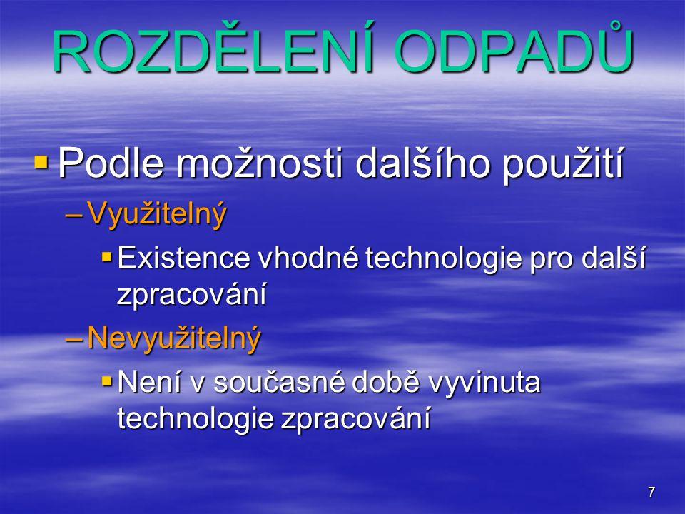 7  Podle možnosti dalšího použití –Využitelný  Existence vhodné technologie pro další zpracování –Nevyužitelný  Není v současné době vyvinuta techn