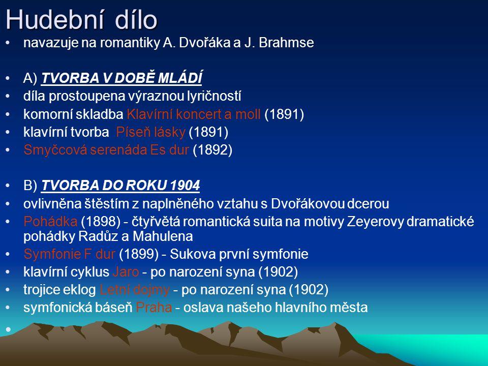 Hudební dílo navazuje na romantiky A. Dvořáka a J. Brahmse A) TVORBA V DOBĚ MLÁDÍ díla prostoupena výraznou lyričností komorní skladba Klavírní koncer
