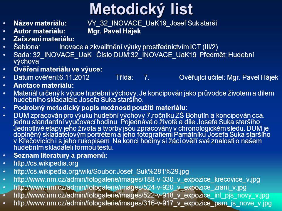 Metodický list Název materiálu:VY_32_INOVACE_UaK19_Josef Suk starší Autor materiálu:Mgr. Pavel Hájek Zařazení materiálu: Šablona:Inovace a zkvalitnění