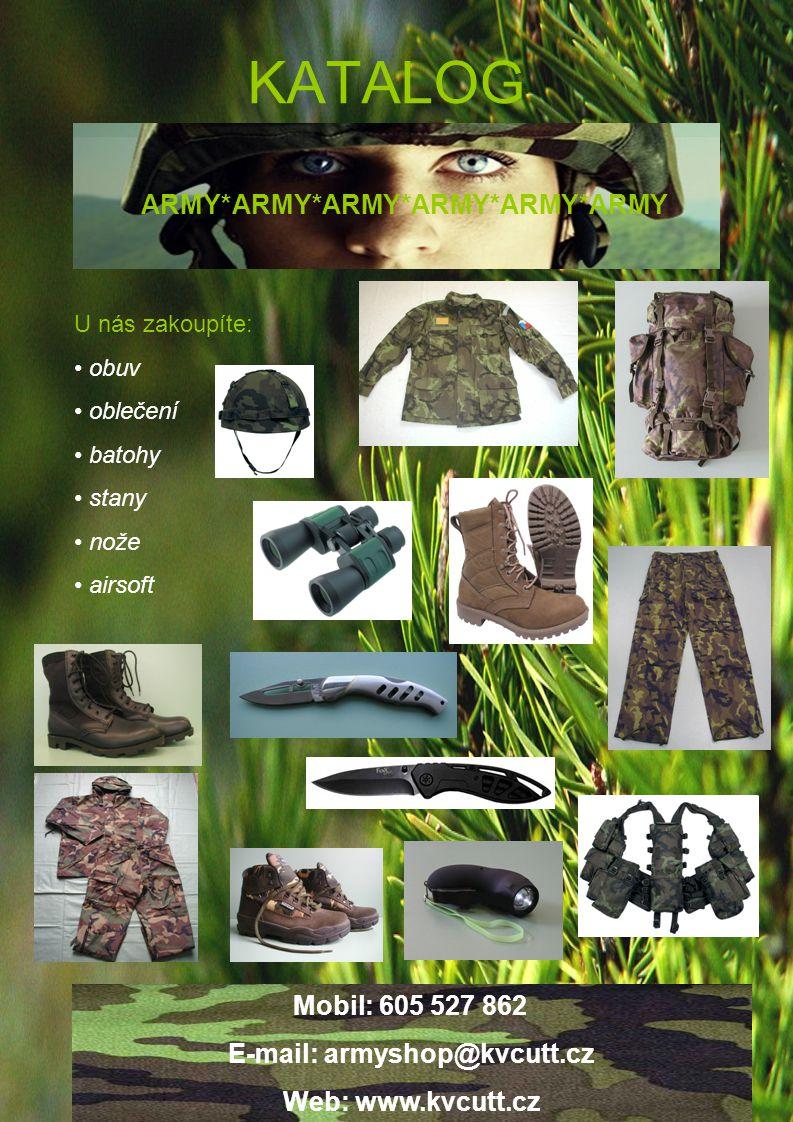 KATALOG U nás zakoupíte: obuv oblečení batohy stany nože airsoft Mobil: 605 527 862 E-mail: armyshop@kvcutt.cz Web: www.kvcutt.cz ARMY*ARMY*ARMY*ARMY*ARMY*ARMY