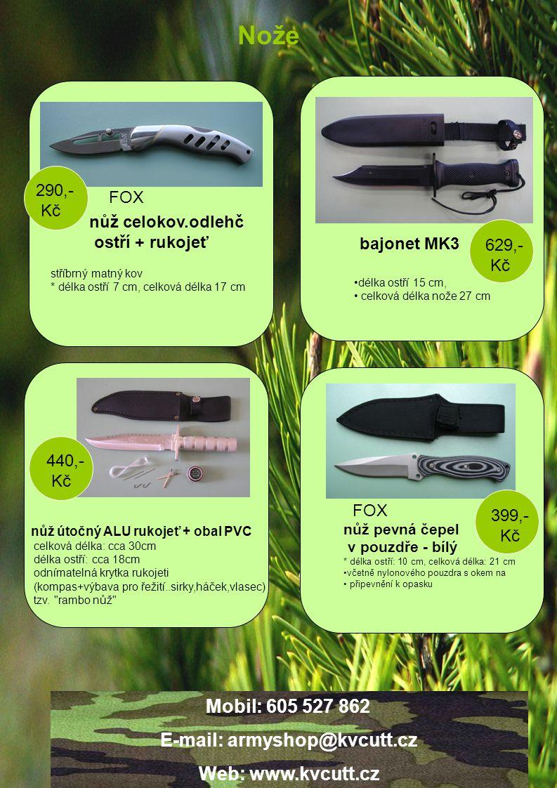Nože bajonet MK3 nůž celokov.odlehč ostří + rukojeť nůž pevná čepel v pouzdře - bílý * délka ostří: 10 cm, celková délka: 21 cm včetně nylonového pouzdra s okem na připevnění k opasku 399,- Kč délka ostří 15 cm, celková délka nože 27 cm 629,- Kč nůž útočný ALU rukojeť + obal PVC celková délka: cca 30cm délka ostří: cca 18cm odnímatelná krytka rukojeti (kompas+výbava pro řežití..sirky,háček,vlasec) tzv.