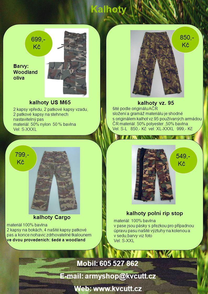 Mobil: 605 527 862 E-mail: armyshop@kvcutt.cz Web: www.kvcutt.cz kalhoty Cargo kalhoty US M65 kalhoty polní rip stop Kalhoty kalhoty vz.