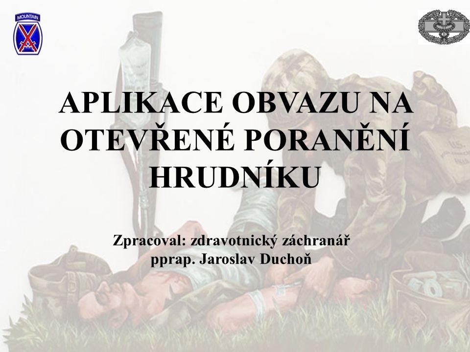 APLIKACE OBVAZU NA OTEVŘENÉ PORANĚNÍ HRUDNÍKU Zpracoval: zdravotnický záchranář pprap. Jaroslav Duchoň