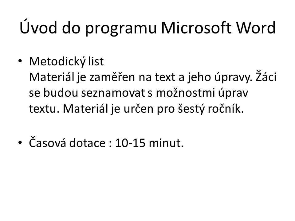 Úvod do programu Microsoft Word Metodický list Materiál je zaměřen na text a jeho úpravy. Žáci se budou seznamovat s možnostmi úprav textu. Materiál j