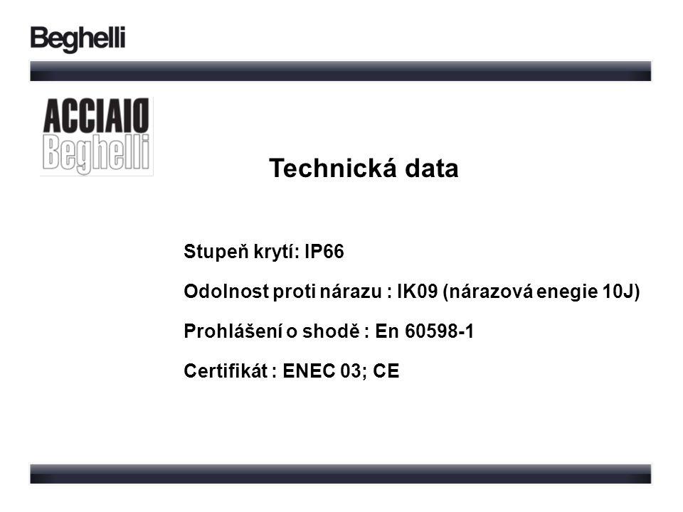 Technická data Stupeň krytí: IP66 Odolnost proti nárazu : IK09 (nárazová enegie 10J) Prohlášení o shodě : En 60598-1 Certifikát : ENEC 03; CE
