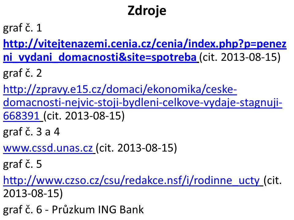 Zdroje graf č. 1 http://vitejtenazemi.cenia.cz/cenia/index.php?p=penez ni_vydani_domacnosti&site=spotrebahttp://vitejtenazemi.cenia.cz/cenia/index.php