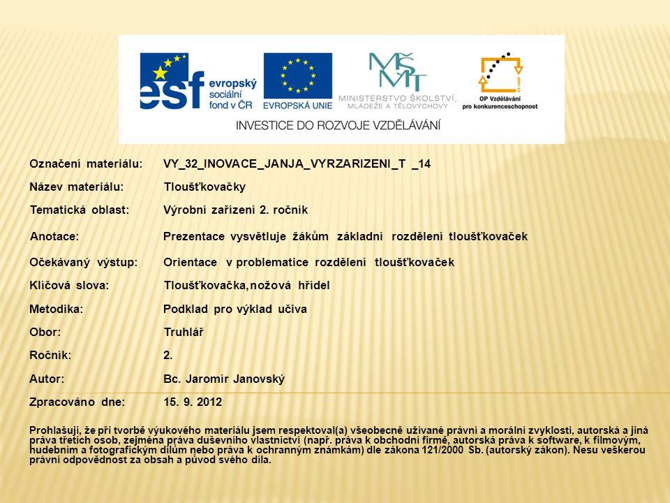 Označení materiálu: VY_32_INOVACE_JANJA_VYRZARIZENI_T _14 Název materiálu:Tloušťkovačky Tematická oblast:Výrobní zařízení 2. ročník Anotace:Prezentace