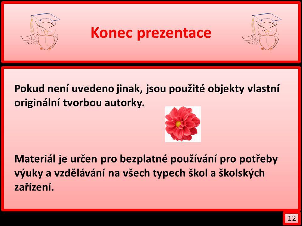 Konec prezentace Pokud není uvedeno jinak, jsou použité objekty vlastní originální tvorbou autorky.