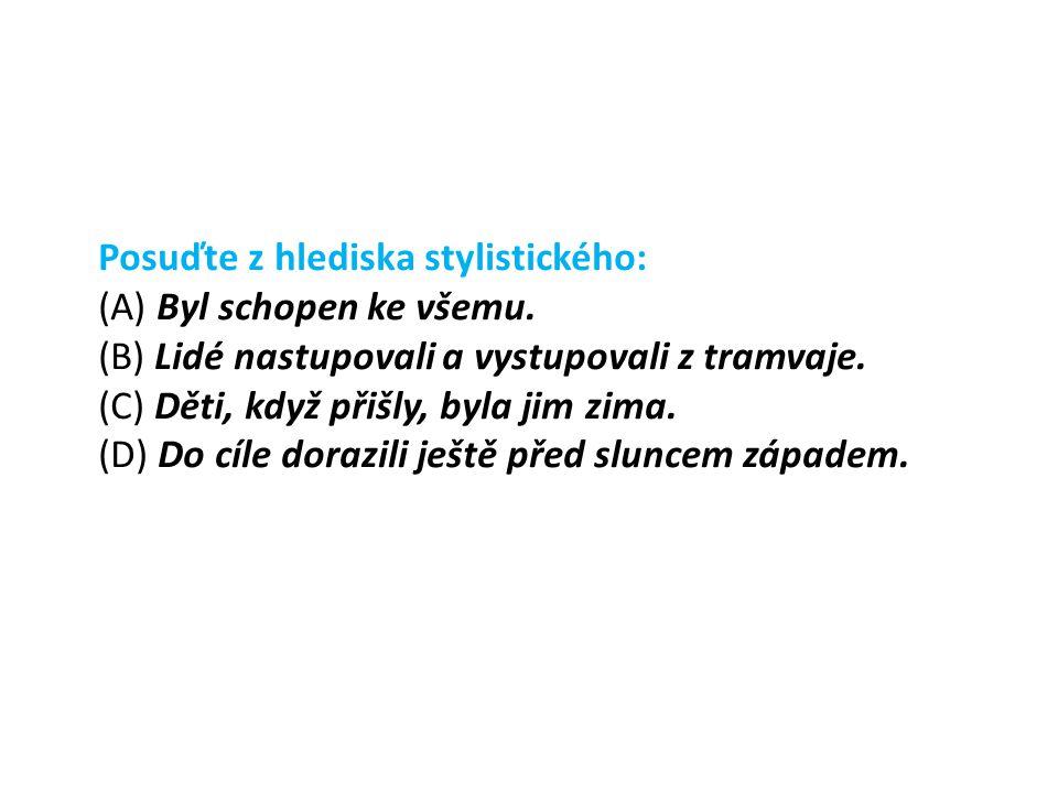 - narušují nejen standardní konstrukci české věty, ale jsou rušivá i z hlediska stylistického