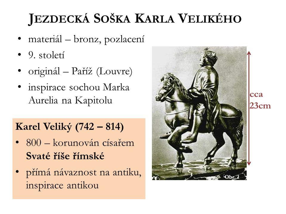 Obr.2 J EZDECKÁ S OŠKA K ARLA V ELIKÉHO materiál – bronz, pozlacení 9.