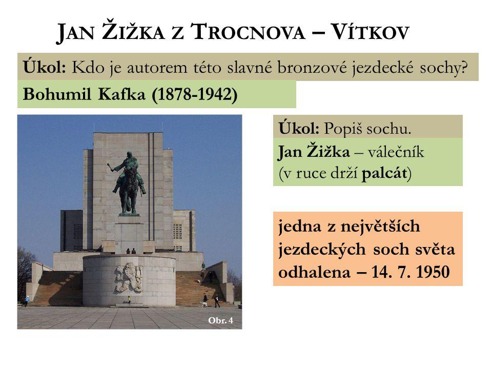 Obr.4 J AN Ž IŽKA Z T ROCNOVA – V ÍTKOV Úkol: Kdo je autorem této slavné bronzové jezdecké sochy.