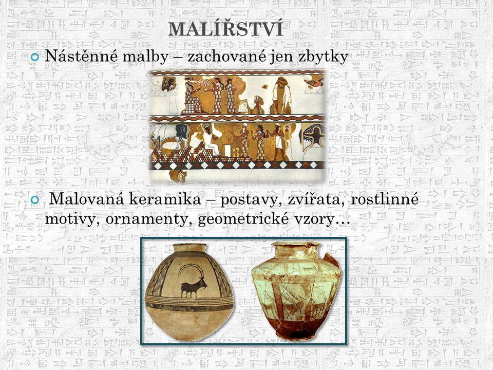 MALÍŘSTVÍ Nástěnné malby – zachované jen zbytky Malovaná keramika – postavy, zvířata, rostlinné motivy, ornamenty, geometrické vzory…