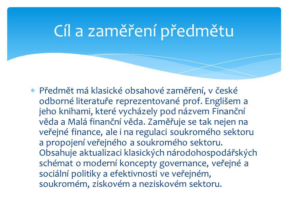  Předmět má klasické obsahové zaměření, v české odborné literatuře reprezentované prof. Englišem a jeho knihami, které vycházely pod názvem Finanční