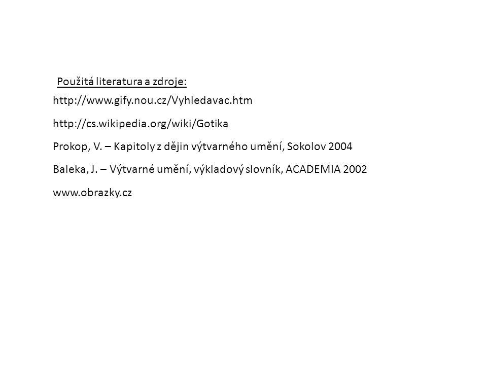 http://www.gify.nou.cz/Vyhledavac.htm http://cs.wikipedia.org/wiki/Gotika Prokop, V. – Kapitoly z dějin výtvarného umění, Sokolov 2004 Baleka, J. – Vý