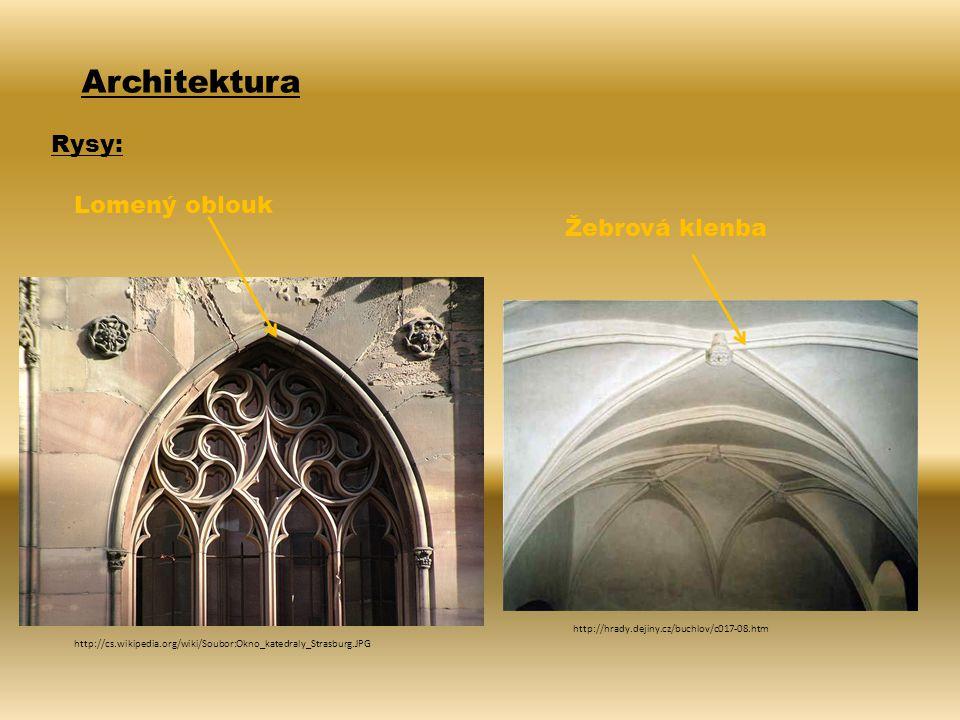Architektura Rysy: Lomený oblouk http://cs.wikipedia.org/wiki/Soubor:Okno_katedraly_Strasburg.JPG http://hrady.dejiny.cz/buchlov/c017-08.htm Žebrová k