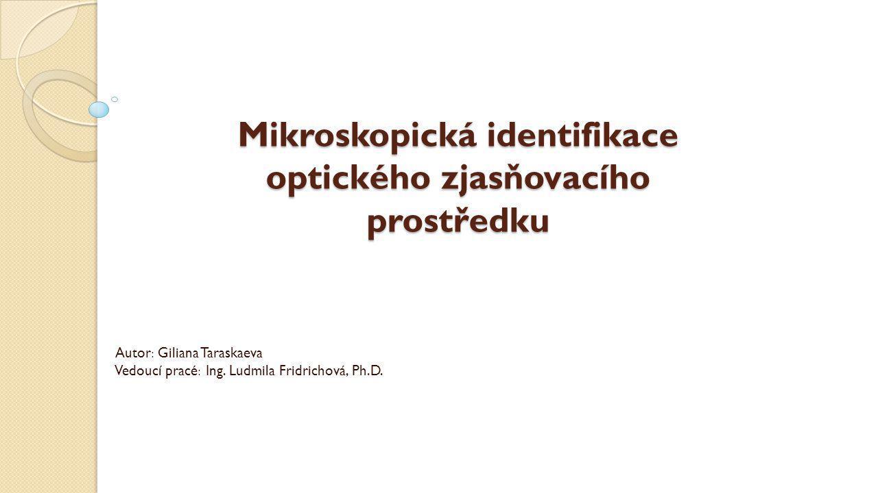 Cíl práce Cílem této práce bylo zjistit zda je možné pomocí mikroskopické fluorescence identifikovat optické zjasňující prostředky.