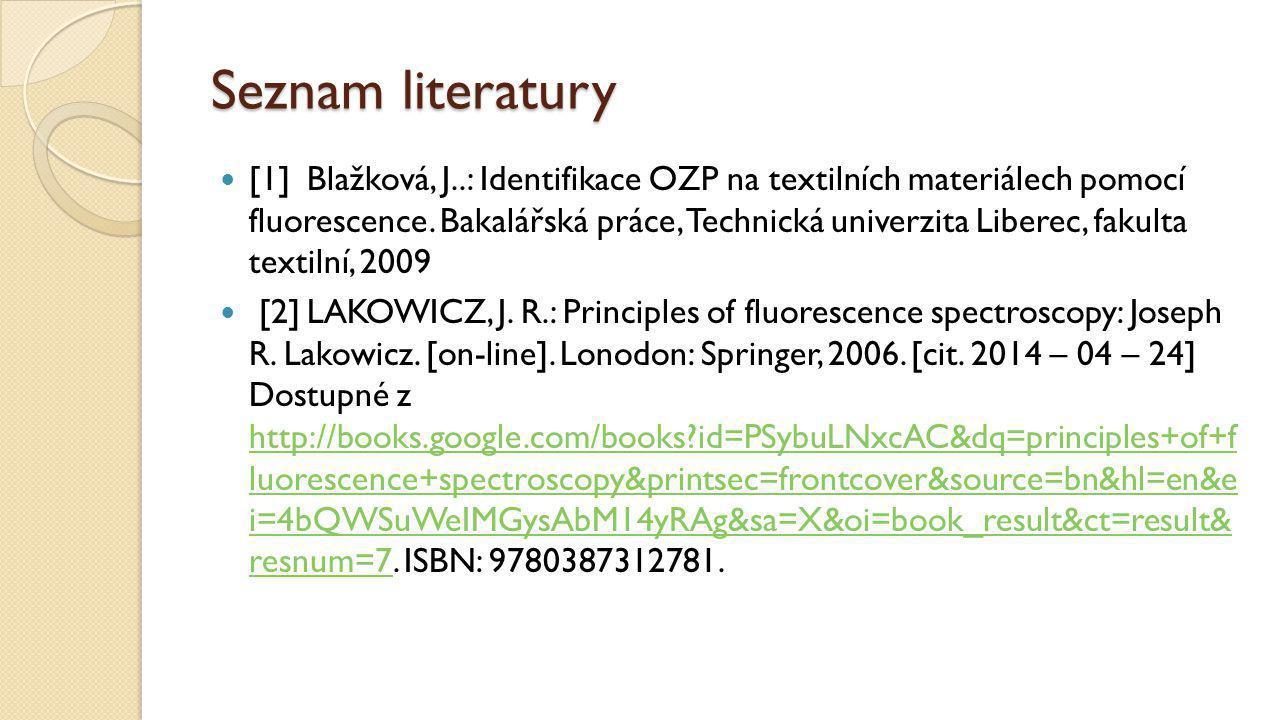 Seznam literatury [1]Blažková, J..: Identifikace OZP na textilních materiálech pomocí fluorescence.