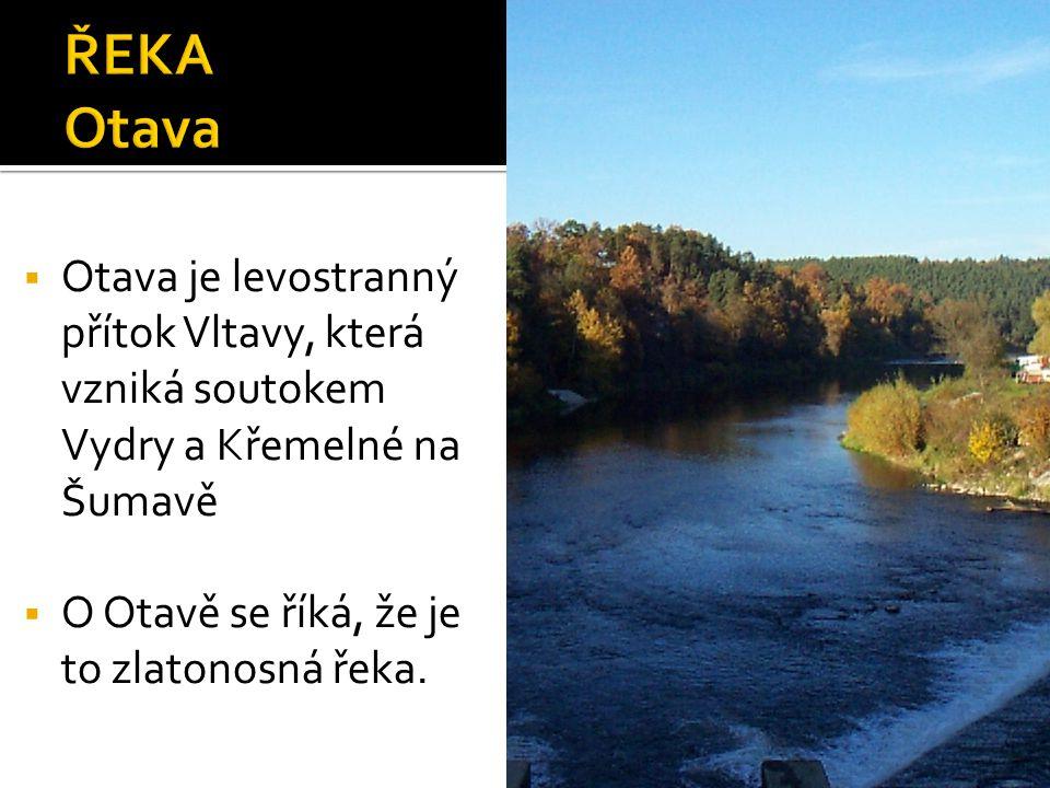  Otava je levostranný přítok Vltavy, která vzniká soutokem Vydry a Křemelné na Šumavě  O Otavě se říká, že je to zlatonosná řeka.
