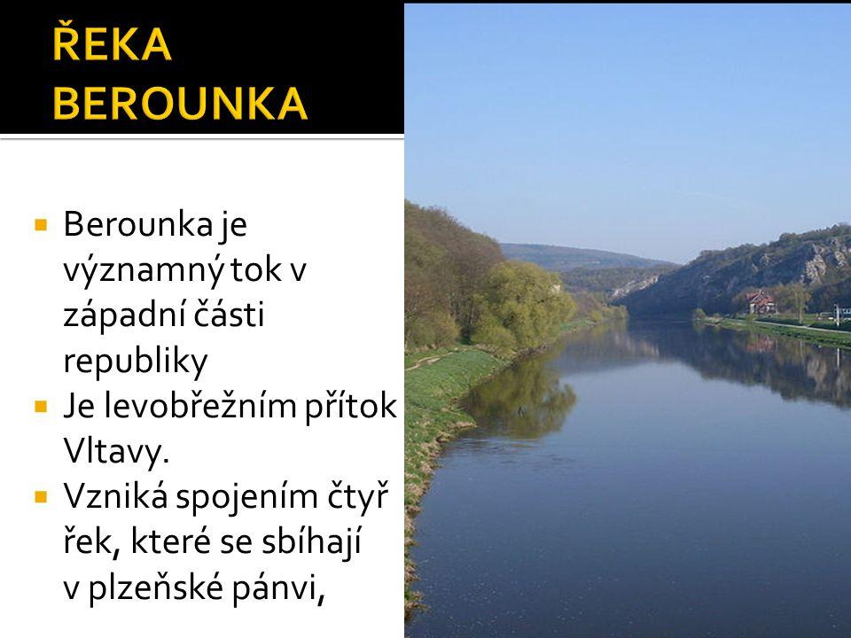  Berounka je významný tok v západní části republiky  Je levobřežním přítok Vltavy.