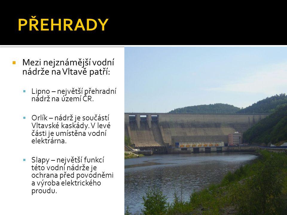  Mezi nejznámější vodní nádrže na Vltavě patří:  Lipno – největší přehradní nádrž na území ČR.