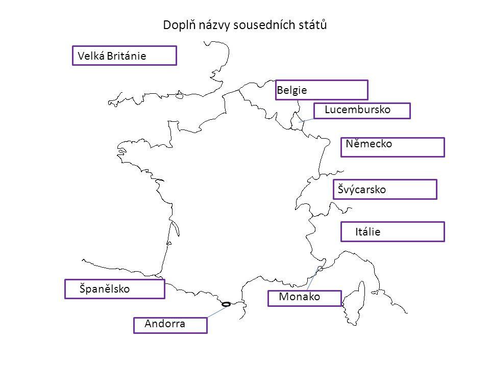 Doplň názvy sousedních států Velká Británie Belgie Lucembursko Německo Švýcarsko Itálie Monako Andorra Španělsko