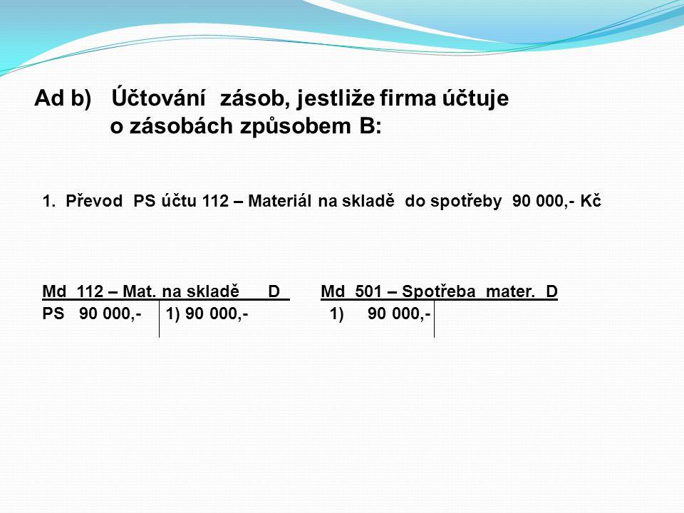Ad b) Účtování zásob, jestliže firma účtuje o zásobách způsobem B: 1.