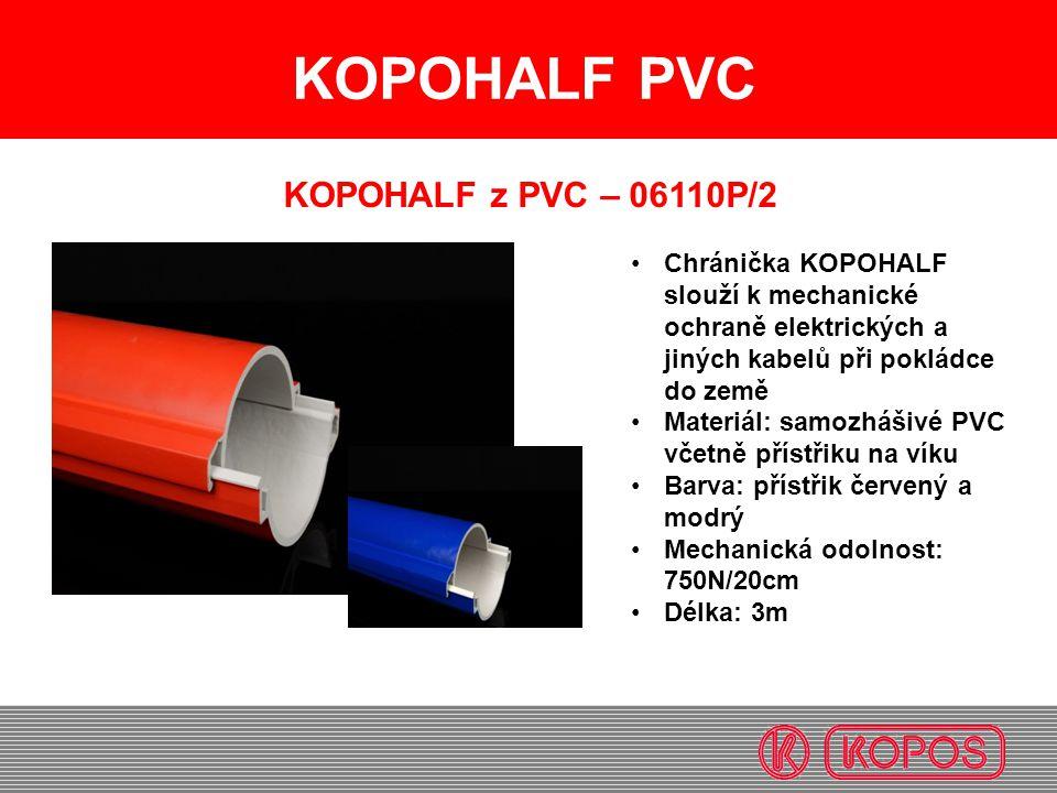 KOPOHALF PVC KOPOHALF z PVC – 06110P/2 Chránička KOPOHALF slouží k mechanické ochraně elektrických a jiných kabelů při pokládce do země Materiál: samozhášivé PVC včetně přístřiku na víku Barva: přístřik červený a modrý Mechanická odolnost: 750N/20cm Délka: 3m