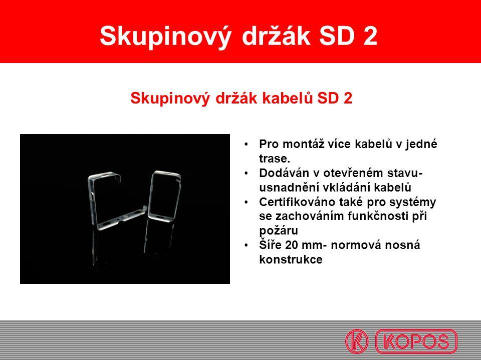 Skupinový držák SD 2 Skupinový držák kabelů SD 2 Pro montáž více kabelů v jedné trase. Dodáván v otevřeném stavu- usnadnění vkládání kabelů Certifikov